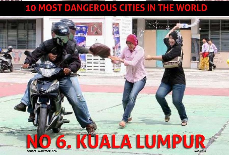 In June 2013, 10awesome.com Also Listed KL As The 6th Most Dangerous Cities In The World