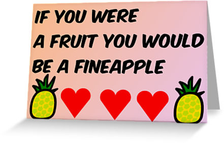 If you were a fruit you'd be a fineapple.