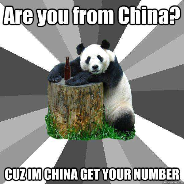 Are you from China? Cause I'm China get your number.
