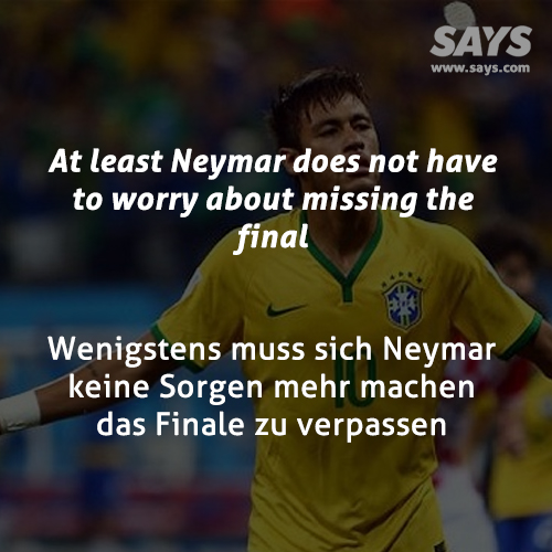 At least Neymar does not have to worry about missing the final