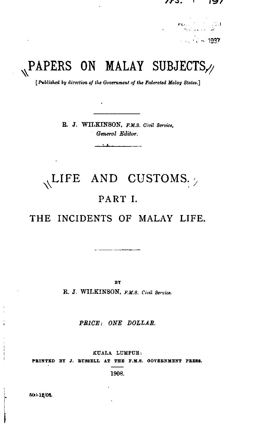 Life and Customs Part 1: The Incidents of Malay Life by Richard James Wilkinson published in 1908.